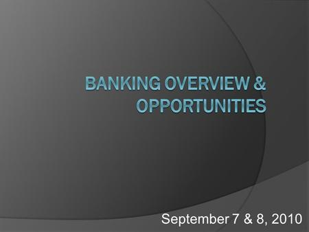 September 7 & 8, 2010. Objectives  Compare financial institutions and services available.  Determine how to develop a relationship with a financial.