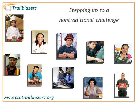 1 www.ctetrailblazers.org Stepping up to a nontraditional challenge.