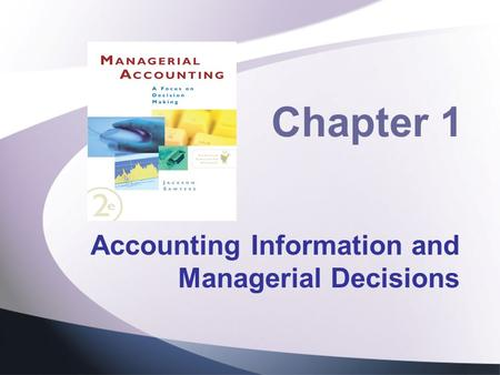 Chapter 1 Accounting Information and Managerial Decisions.