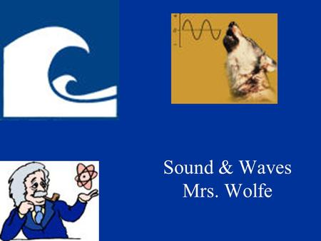 Sound & Waves Mrs. Wolfe. Recall the two types of waves… Transverse –Particles move up and down Longitudinal/Compression –Particles move side to side.