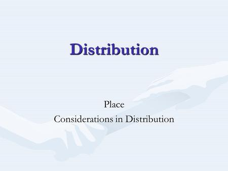Distribution Place Considerations in Distribution.