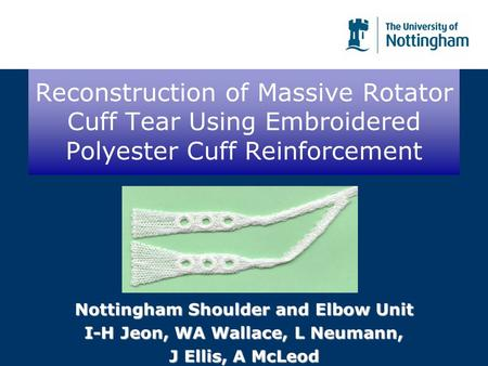 Reconstruction of Massive Rotator Cuff Tear Using Embroidered Polyester Cuff Reinforcement Nottingham Shoulder and Elbow Unit I-H Jeon, WA Wallace, L Neumann,