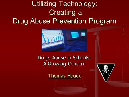 Utilizing Technology: Creating a Drug Abuse Prevention Program Drugs Abuse in Schools: A Growing Concern Thomas Hauck Thomas Hauck.