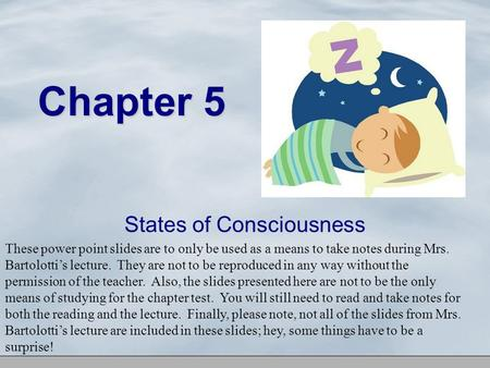 Chapter 5 States of Consciousness These power point slides are to only be used as a means to take notes during Mrs. Bartolotti's lecture. They are not.