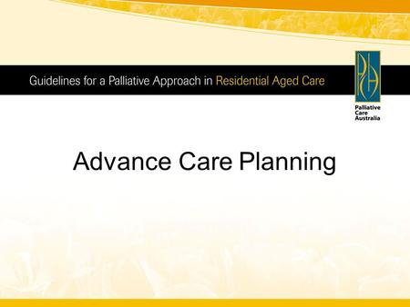 Advance Care Planning. Palliative Care 'Palliative care is an approach that improves the quality of life of patients and their families facing the problems.