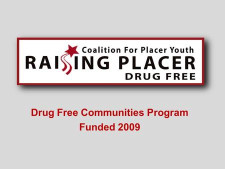 Drug Free Communities Program Funded 2009. Parent Presentations GOAL is to: raise awareness give parents and other adults tools to talk with youth about.
