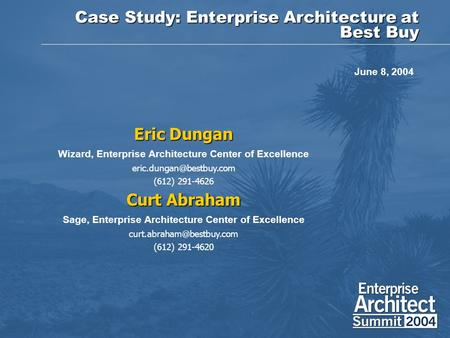 Case Study: Enterprise Architecture at Best Buy Eric Dungan Wizard, Enterprise Architecture Center of Excellence (612) 291-4626.