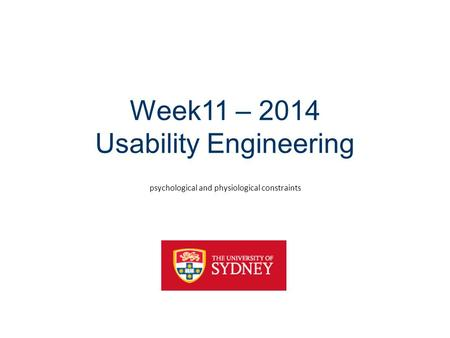 Week11 – 2014 Usability Engineering psychological and physiological constraints.