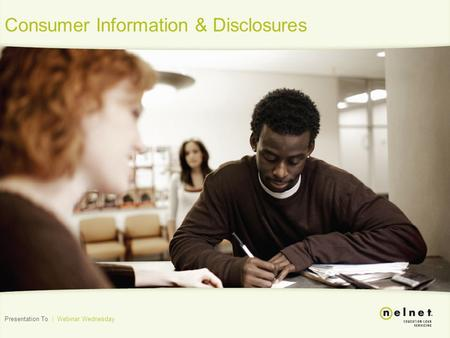 Consumer Information & Disclosures Presentation To | Webinar Wednesday.