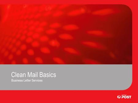 Clean Mail Basics Business Letter Services. Introduction Clean Mail is an Australia Post service for the delivery of machine addressed Small and Small.