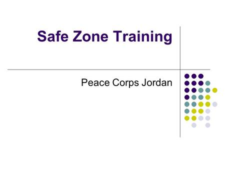 Safe Zone Training Peace Corps Jordan. P.R.O.C.E.S.S. P articipate R espect O pen communication C onfidentiality E xperiment with new ideas S tep forward/step.