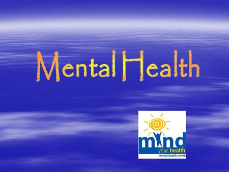What Causes Mental Illness?  Environment –Experiences –Self-esteem  Physical Causes –Body chemistry –Disease –Toxins and drugs  Heredity –Genetic.