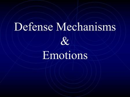 Defense Mechanisms & Emotions. Defense Mechanism Ways of dealing with emotional pain.