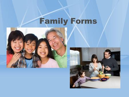 Family Forms. Millions of Kids Children living in blended families, including either a step-parent or step- sibling. Children living with both natural.