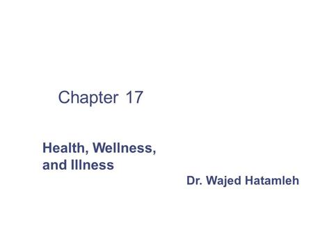 Health, Wellness, and Illness Dr. Wajed Hatamleh Chapter 17.
