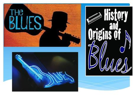 By Brieya Pottinger 8G1. What are the blues  The blues is a type of African American music usually in the sequence of 12(hence the name 12 bar blues).