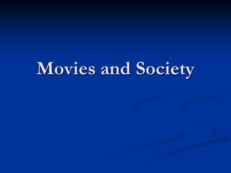 Movies and Society. Society was local and parochial.