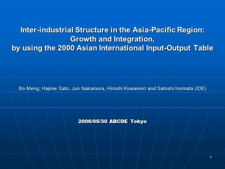 1 Inter-industrial Structure in the Asia-Pacific Region: Growth and Integration, by using the 2000 Asian International Input-Output Table Bo Meng, Hajime.
