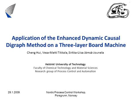 29.1.2009Nordic Process Control Workshop, Porsgrunn, Norway Application of the Enhanced Dynamic Causal Digraph Method on a Three-layer Board Machine Cheng.