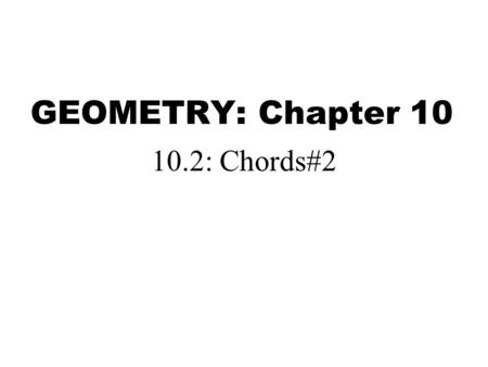 GEOMETRY: Chapter 10 10.2: Chords#2. Image taken from: Geometry. McDougal Littell: Boston, 2007. P. 664. Theorem 10.4 In the same circle, or in congruent.