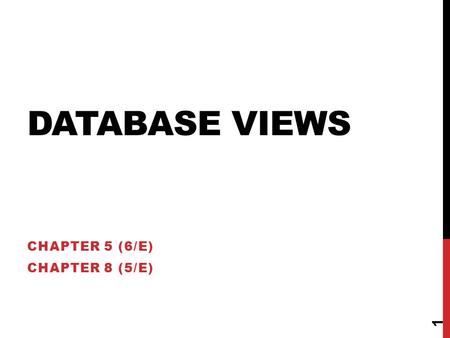 DATABASE VIEWS CHAPTER 5 (6/E) CHAPTER 8 (5/E) 1.