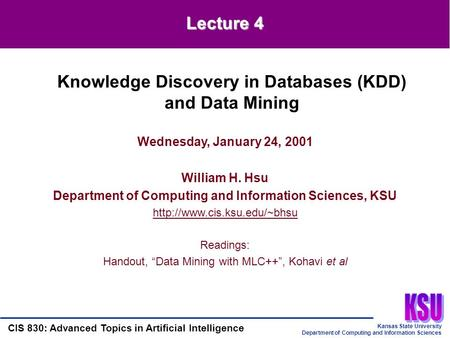 Kansas State University Department of Computing and Information Sciences CIS 830: Advanced Topics in Artificial Intelligence Wednesday, January 24, 2001.