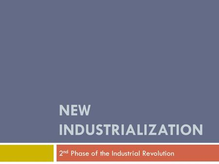 NEW INDUSTRIALIZATION 2 nd Phase of the Industrial Revolution.