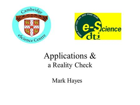 Applications & a Reality Check Mark Hayes. Applications on the UK Grid Ion diffusion through radiation damaged crystal structures (Mark Calleja, Mark.