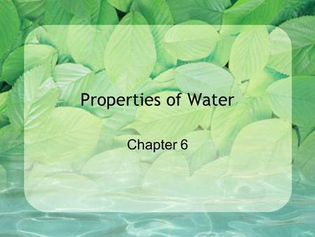 Properties of Water Chapter 6. 1. POLARITY Uneven distribution of charge The oxygen end of the water molecule has a slightly negative charge while the.