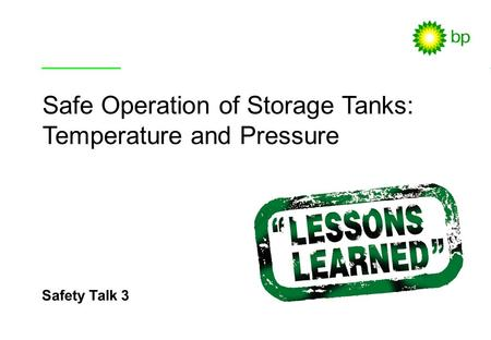 Safety Talk 3 / 1 Safety Talk 3 Safe Operation of Storage Tanks: Temperature and Pressure.
