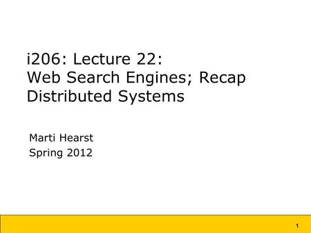 1 i206: Lecture 22: Web Search Engines; Recap Distributed Systems Marti Hearst Spring 2012.