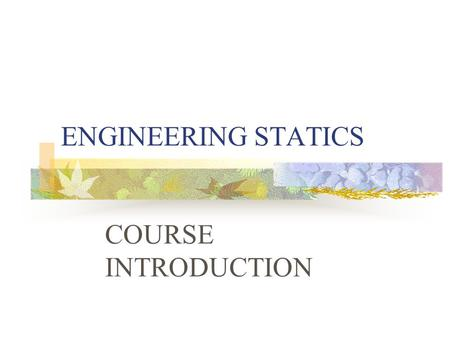 ENGINEERING STATICS COURSE INTRODUCTION.