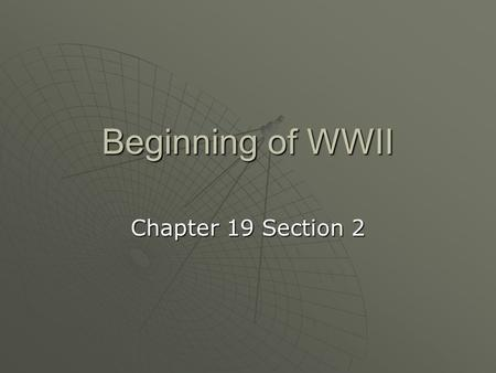 Beginning of WWII Chapter 19 Section 2. Opposing Sides  Axis Powers GermanyGermany ItalyItaly JapanJapan Austria and BulgariaAustria and Bulgaria  Allied.