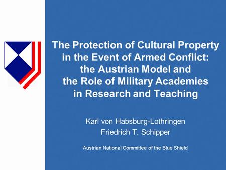 The Protection of Cultural Property in the Event of Armed Conflict: the Austrian Model and the Role of Military Academies in Research and Teaching Karl.