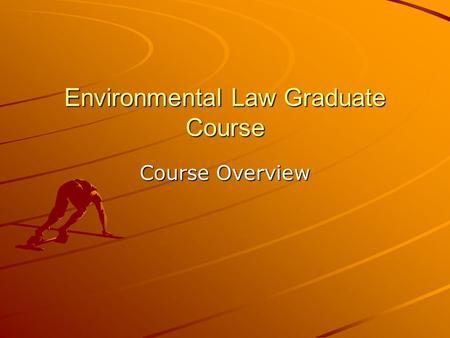 Environmental Law Graduate Course Course Overview.