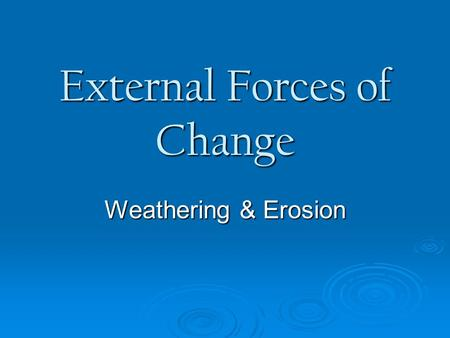 External Forces of Change Weathering & Erosion. 1. Explain the difference b/w weathering & erosion.  Weathering breaks down rocks on Earth's surface.