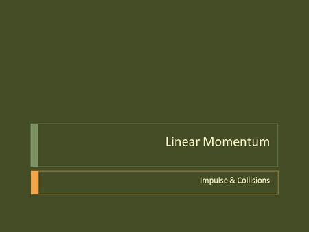 Linear Momentum Impulse & Collisions. What is momentum?  Momentum is a measure of how hard it is to stop or turn a moving object.  What characteristics.
