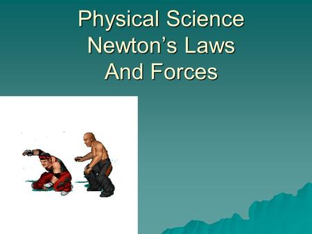 Physical Science Newton's Laws And Forces.  GALILEO: Since he experimented to get EVIDENCE for his conclusions, he is considered to be the Since he experimented.