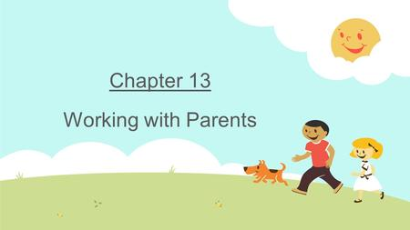 Chapter 13 Working with Parents. Introduction  Increased stressors on today's families impact children  Childhood stress, depression, and suicide are.