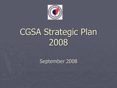 CGSA Strategic Plan 2008 September 2008. CGSA Strategic Plan Mission Statement The Canadian Golf Superintendents Association is a society committed to.