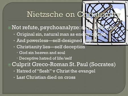  Not refute, psychoanalyze: sick, self-hate Original sin, natural man as enemy of God And powerless—self-designed cage Christianity lies—self deception.