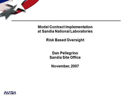 Model Contract Implementation at Sandia National Laboratories Risk Based Oversight Dan Pellegrino Sandia Site Office November, 2007.
