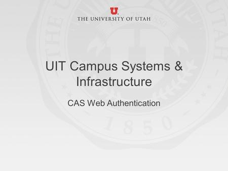 UIT Campus Systems & Infrastructure CAS Web Authentication.
