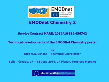 EMODnet Chemistry 2 Service Contract MARE/2012/10 S12.656742 Technical developments of the EMODNet Chemistry portal By Dick M.A. Schaap – Technical Coordinator.