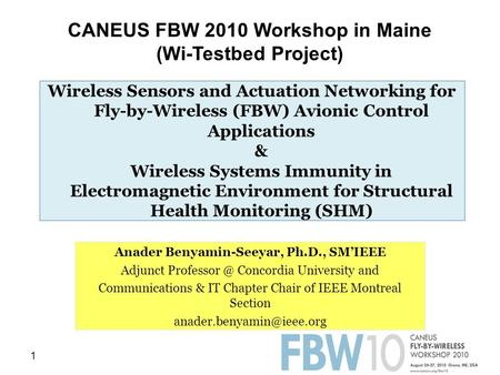 1 Wireless Sensors and Actuation Networking for Fly-by-Wireless (FBW) Avionic Control Applications & Wireless Systems Immunity in Electromagnetic Environment.