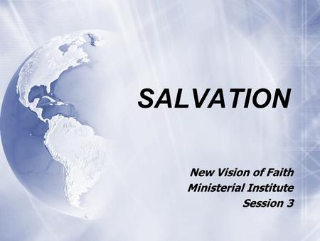 SALVATION New Vision of Faith Ministerial Institute Session 3 New Vision of Faith Ministerial Institute Session 3.
