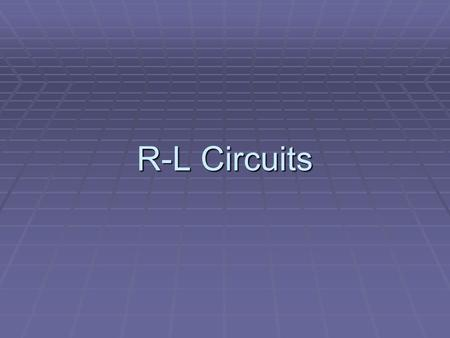 "R-L Circuits. R-L Circuits? What does the ""L"" stand for? Good Question! ""L"" stands for the self-inductance of an inductor measured in Henrys (H). So…What."