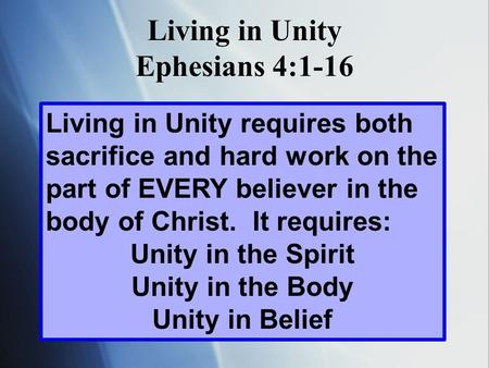 Living in Unity requires both sacrifice and hard work on the part of EVERY believer in the body of Christ. It requires: Unity in the Spirit Unity in the.