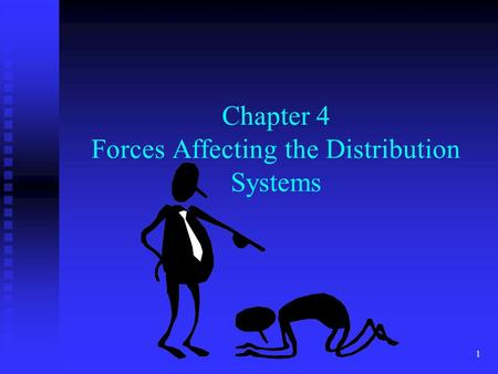 1 Chapter 4 Forces Affecting the Distribution Systems.