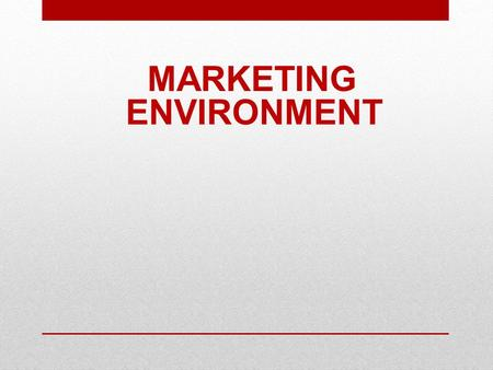 MARKETING ENVIRONMENT. THE MARKETING ENVIRONMENT The Marketing Environment can be defined all the Internal and External Factors and Forces that affect.
